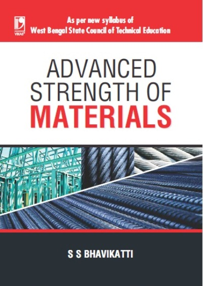ADVANCED STRENGTH OF MATERIALS: (AS PER WBSCTE SYLLABUS), 1/e  by  S S Bhavikatti