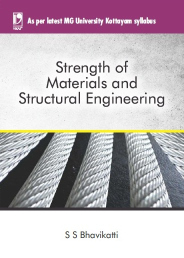 STRENGTH OF MATERIALS AND STRUCTURAL ENGINEERING: (FOR MG UNIVERSITY KOTTAYAM)