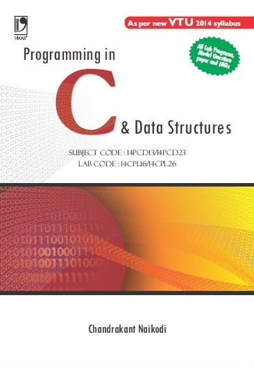 PROGRAMMING IN C AND DATA STRUCTURES: (As per new VTU 2014 syllabus) by  DR. CHANDRAKANT NAIKODI