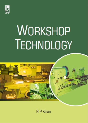 WORKSHOP TECHNOLOGY by  R P Kiran