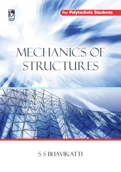 MECHANICS OF STRUCTURE: (FOR POLYTECHNIC STUDENTS) by  S S Bhavikatti