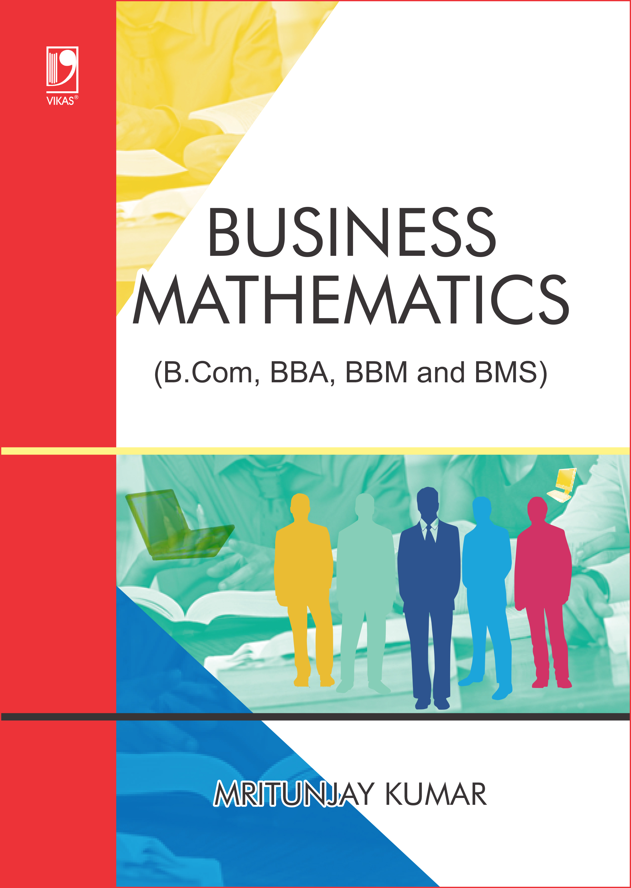 Business Mathematics (For B.Com, BBA, BBM and BMS)