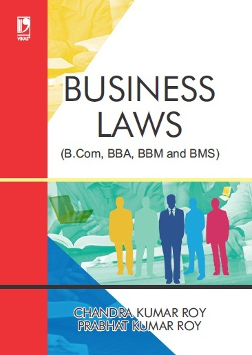 BUSINESS LAWS: (FOR B.COM, BBA, BBM AND BMS) by  Chandra Kumar Roy