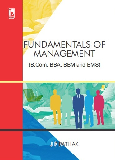 FUNDAMENTALS OF MANAGEMENT: (FOR B.COM, BBA, BBM AND BMS) by  J P PATHAK