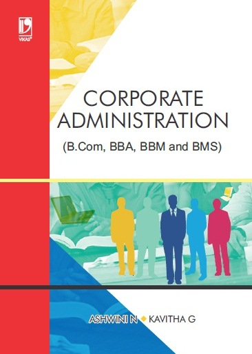 CORPORATE ADMINISTRATION: (FOR B.COM, BBA, BBM AND BMS)