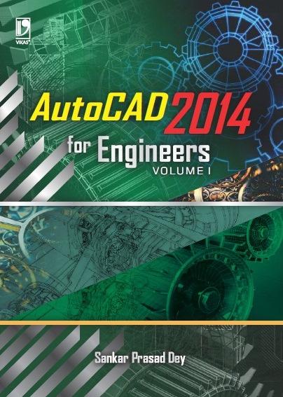 AUTOCAD 2014 FOR ENGINEERS VOLUME 1: (FOR POLYTECHNIC STUDENT) by  SANKAR PRASAD DEY