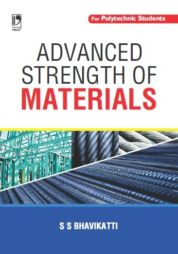 ADVANCED STRENGTH OF MATERIALS: (FOR POLYTECHNIC STUDENTS) by  S S Bhavikatti