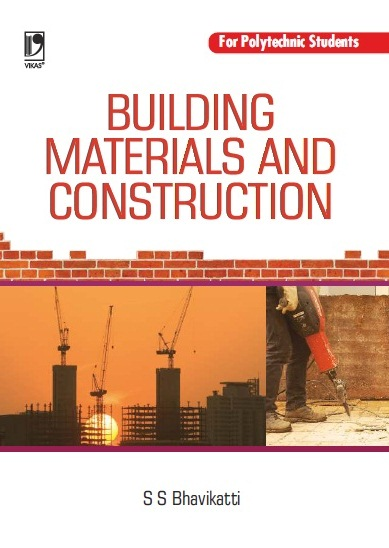 BUILDING MATERIALS AND CONSTRUCTION: (FOR POLYTECHNIC STUDENTS) by  S S Bhavikatti