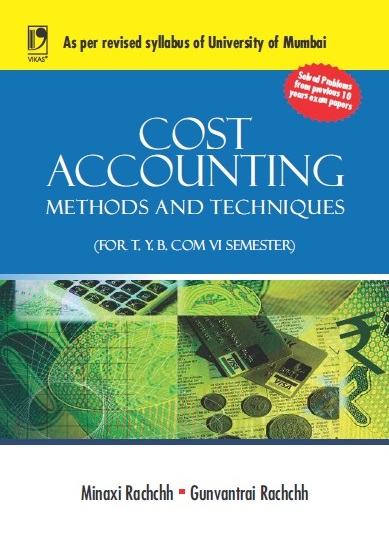 COST ACCOUNTING - METHODS AND TECHNIQUES (UNIVERSITY OF MUMBAI): (UNIVERSITY OF MUMBAI) by  MINAXI RACHCHH