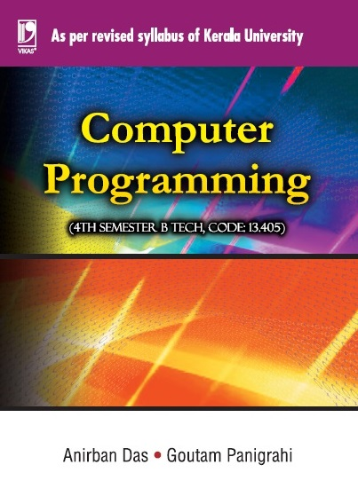 COMPUTER PROGRAMMING: (FOR KERALA UNIVERSITY) by  ANIRBAN DAS