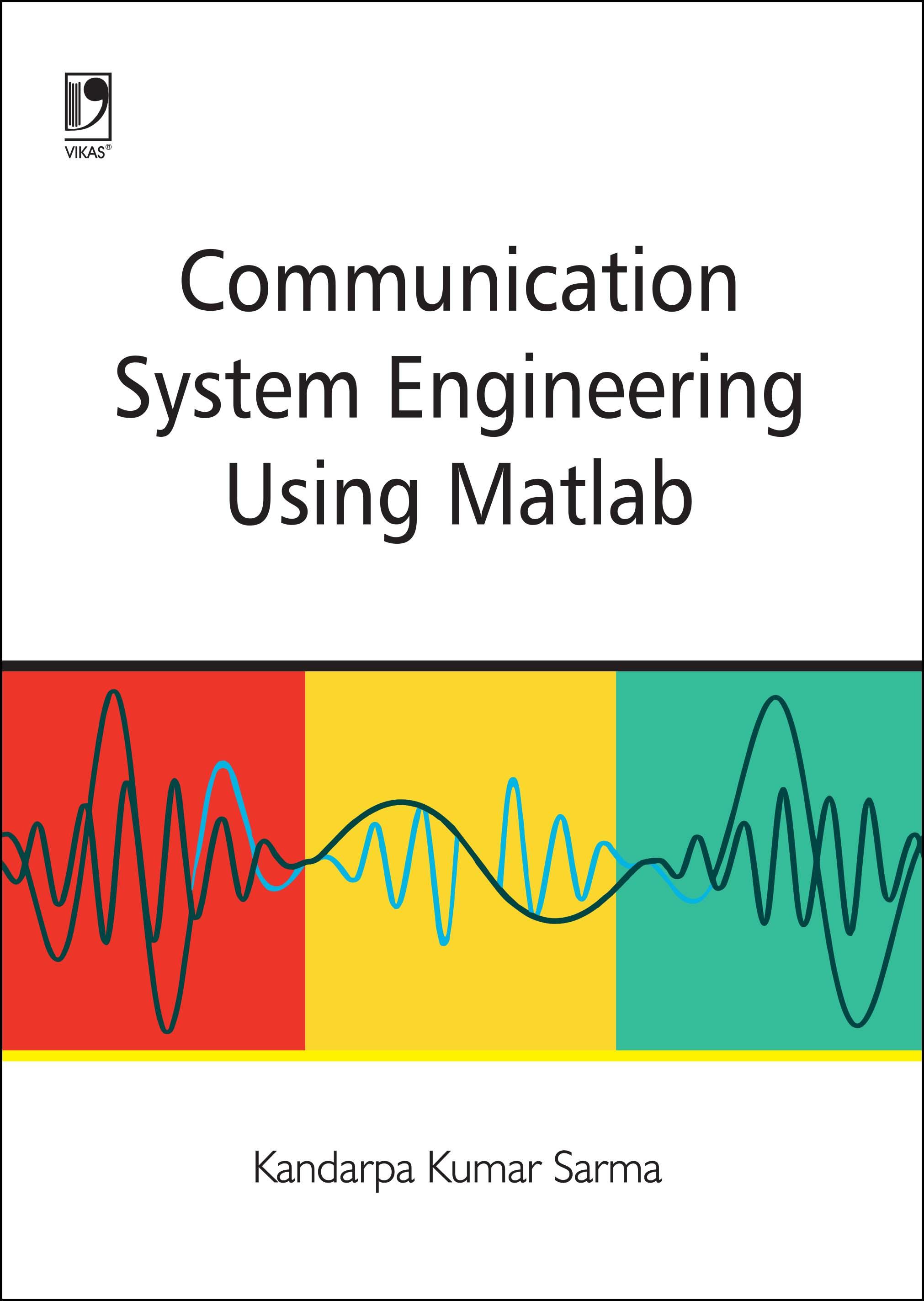 COMMUNICATION SYSTEM ENGINEERING USING MATLAB by  DR. KANDARPA KUMAR SARMA