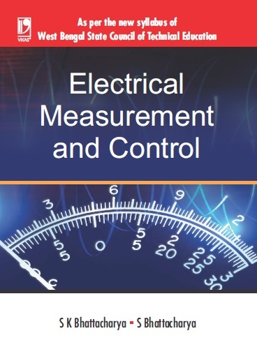ELECTRICAL MEASUREMENT AND CONTROL (FOR WBSCTE) by  S K Bhattacharya