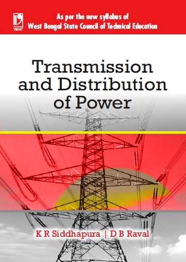 TRANSMISSION AND DISTRIBUTION OF POWER (FOR WBSCTE) by  K R Siddhapura