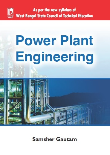 POWER PLANT ENGINEERING (FOR WBSCTE) by  Samsher Gautam