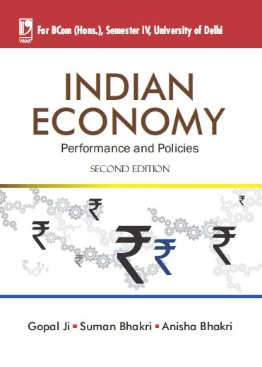 INDIAN ECONOMY: PERFORMANCE & POLICIES (FOR UNIVERSITY OF DELHI) by  Gopal Ji