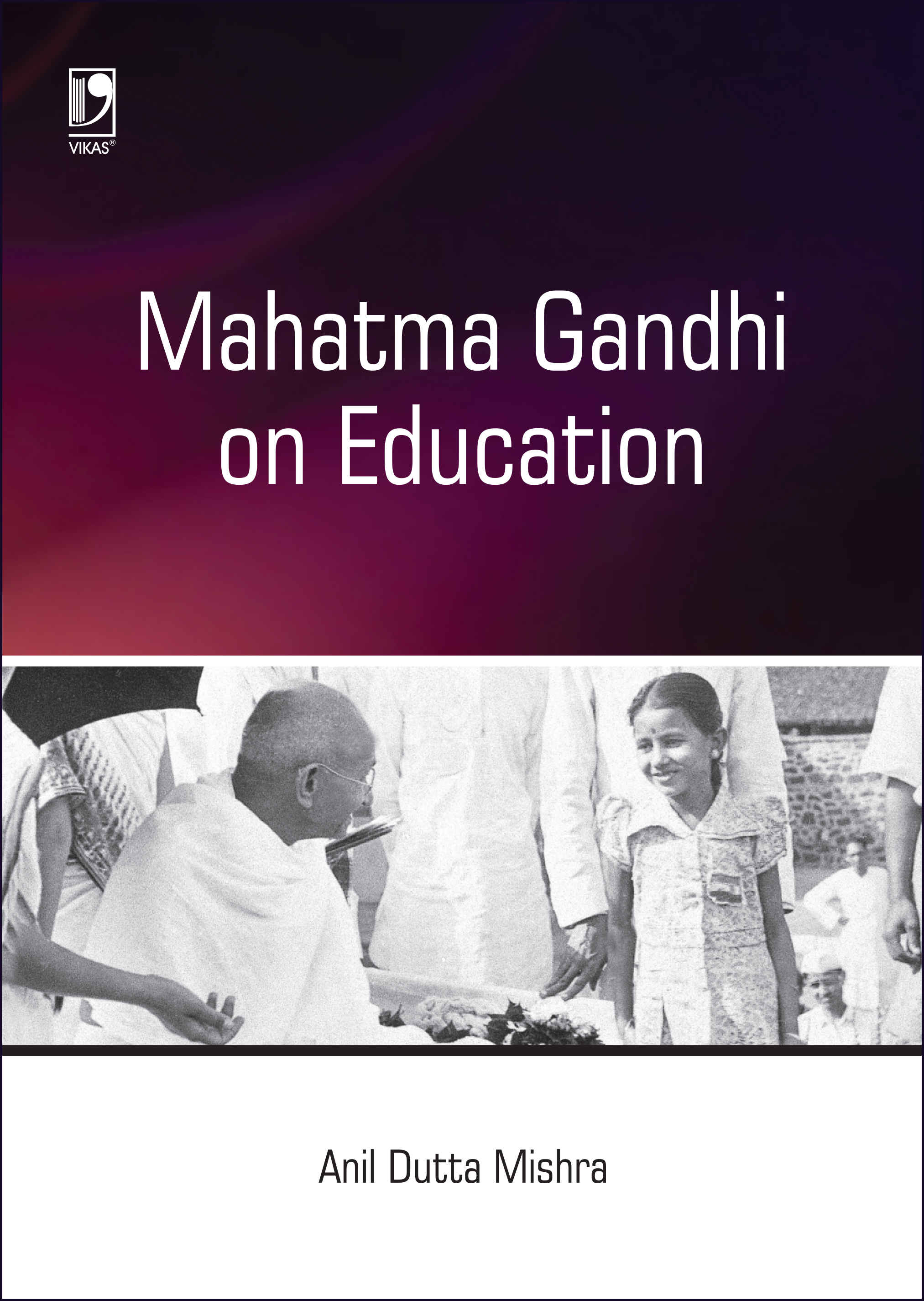MAHATMA GANDHI ON EDUCATION by  DR. ANIL DUTTA MISHRA