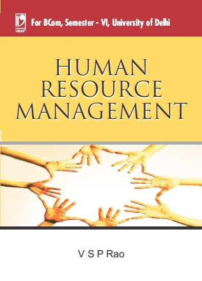 HUMAN RESOURCE MANAGEMENT: (FOR DELHI UNIVERSITY B.COM, SEM.-6) by  V S P Rao
