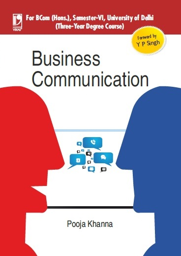 BUSINESS COMMUNICATION: (FOR UNIVERSITY OF DELHI, B.COM HONS., SEM.-VI) by  POOJA KHANNA