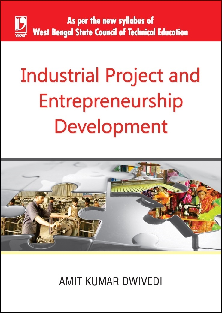 INDUSTRIAL PROJECT AND ENTREPRENEURSHIP DEVELOPMENT: (FOR WBSCTE) by  AMIT KUMAR DWIVEDI