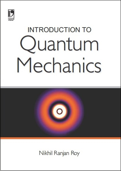 INTRODUCTION TO QUANTUM MECHANICS by  NIKHIL RANJAN ROY