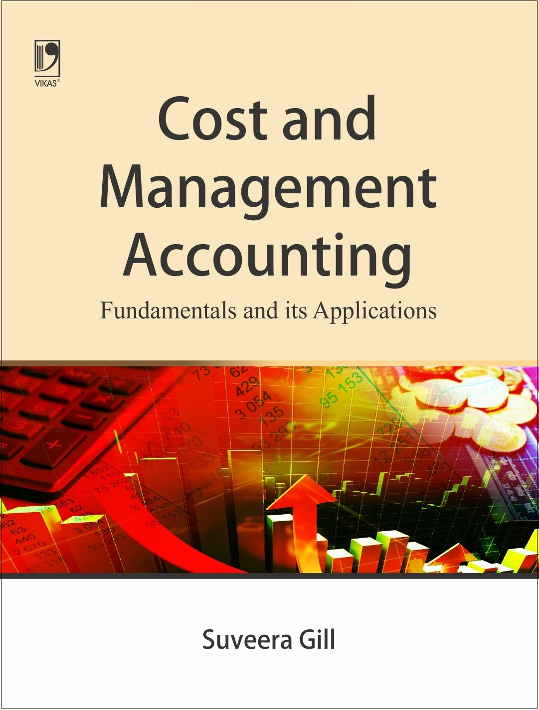 COST AND MANAGEMENT ACCOUNTING: FUNDAMENTALS AND ITS APPLICATIONS by  SUVEERA GILL
