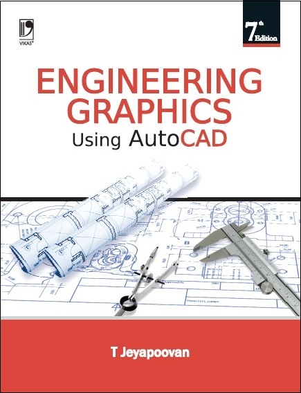 ENGINEERING GRAPHICS USING AUTOCAD, 7/e  by T Jeyapoovan