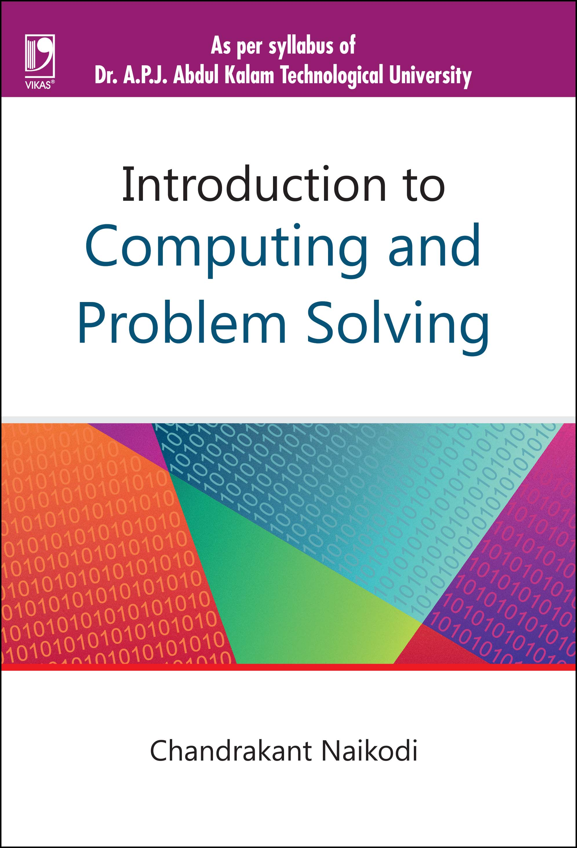 INTRODUCTION TO COMPUTING & PROBLEM SOLVING: (FOR KERALA TECHNICAL UNIVERSITY) by  DR. CHANDRAKANT NAIKODI