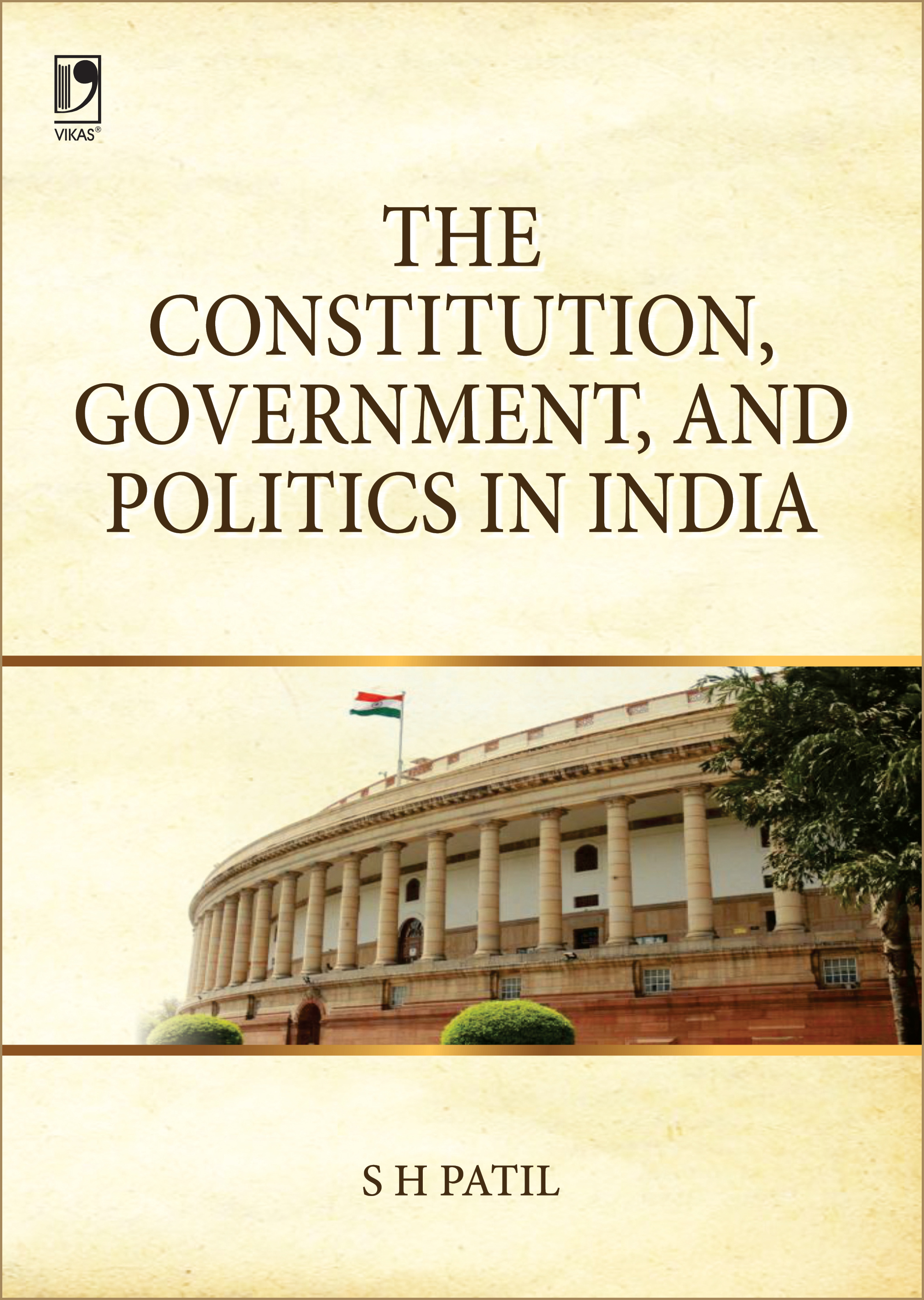 THE CONSTITUTION, GOVERNMENT AND POLITICS IN INDIA by  S.H. Patil