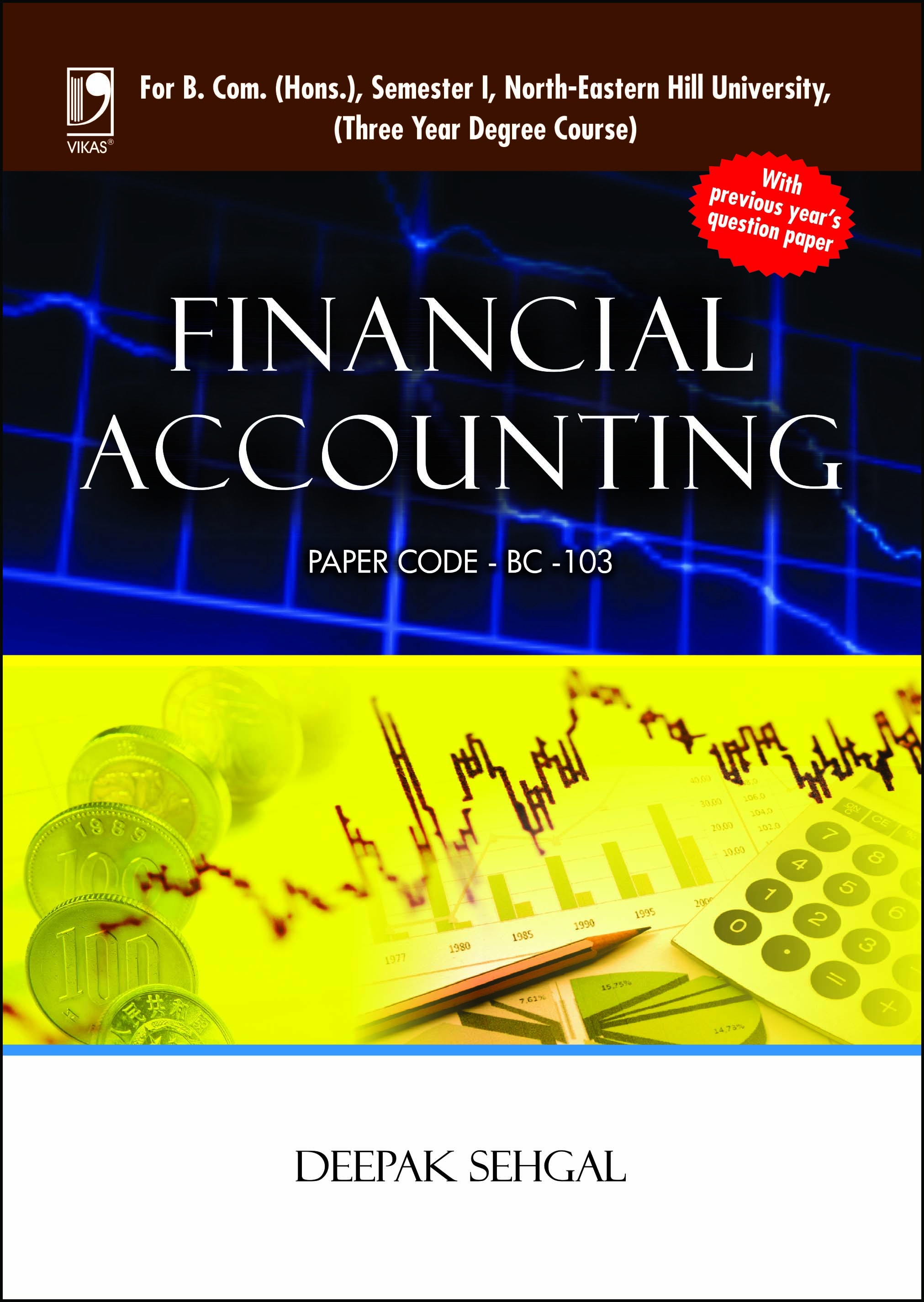FINANCIAL ACCOUNTING: (FOR NORTH-EASTERN HILL UNIVERSITY) by  Deepak Sehgal
