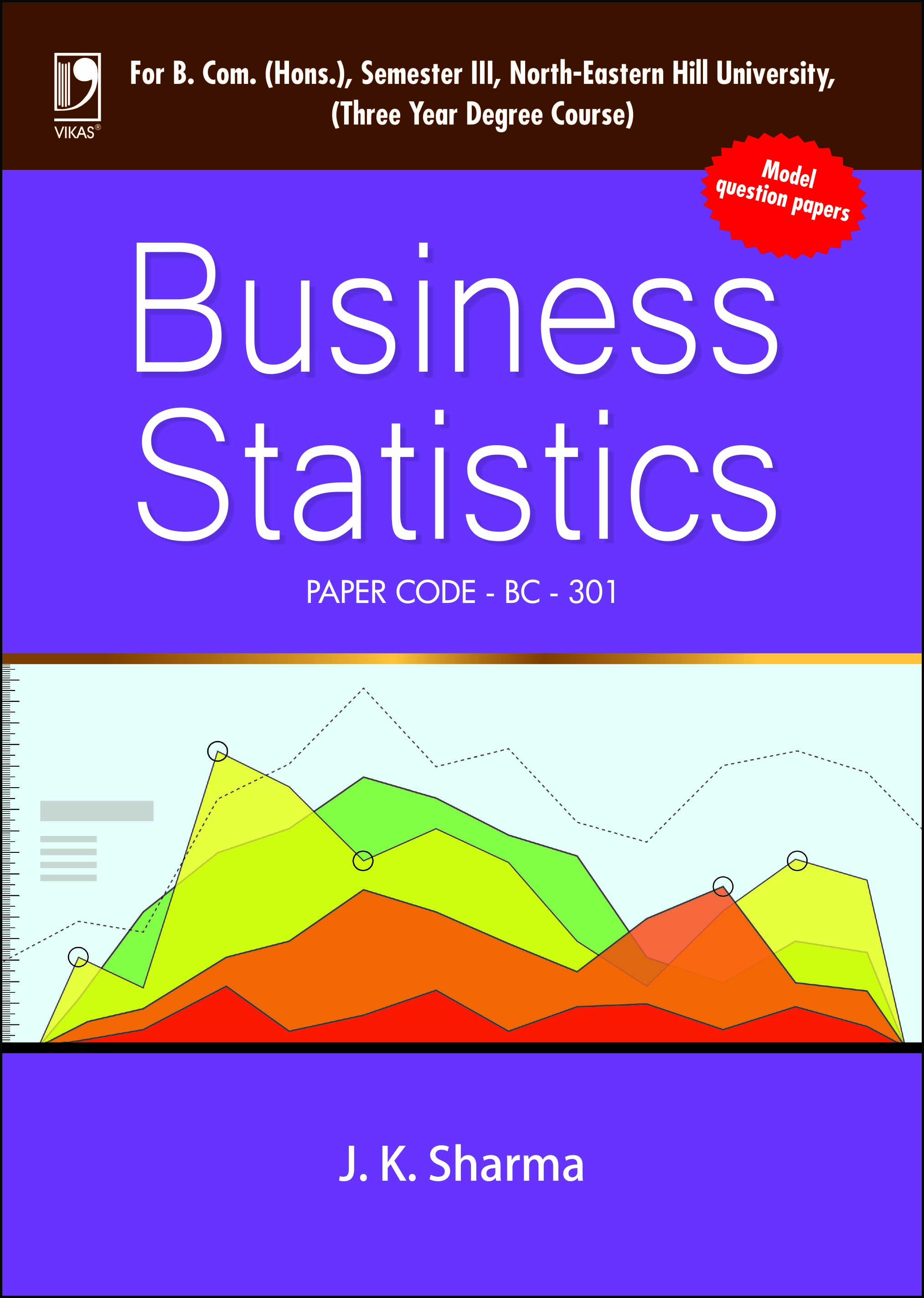 BUSINESS STATISTICS: (FOR NORTH-EASTERN HILL UNIVERSITY) by  J K Sharma