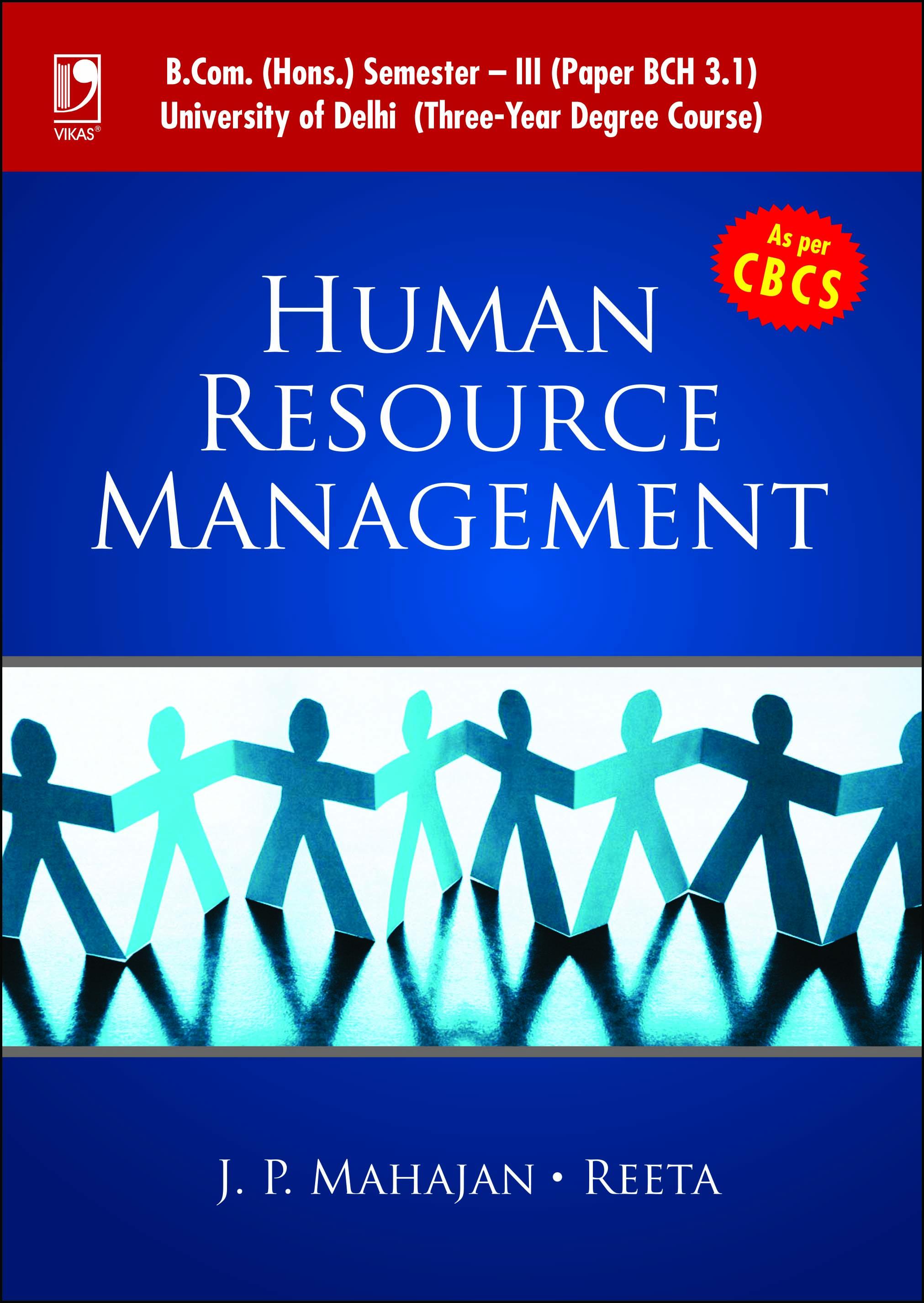 HUMAN RESOURCE MANAGEMENT: (FOR B.COM, SEM.-3, DELHI UNIVERSITY, AS PER CBCS) by  J P Mahajan