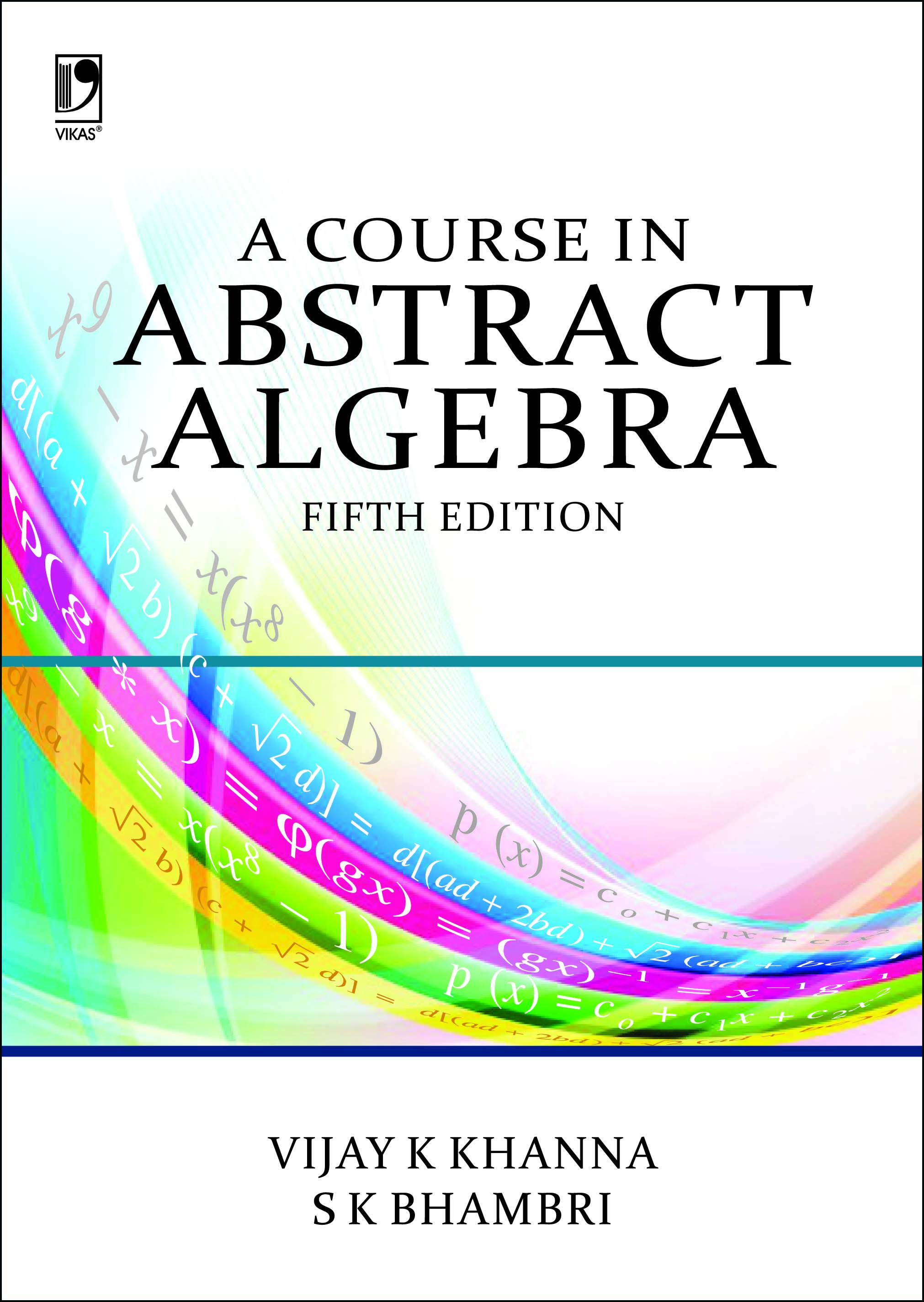A Course in Abstract Algebra, 5/e  by  Vijay K Khanna