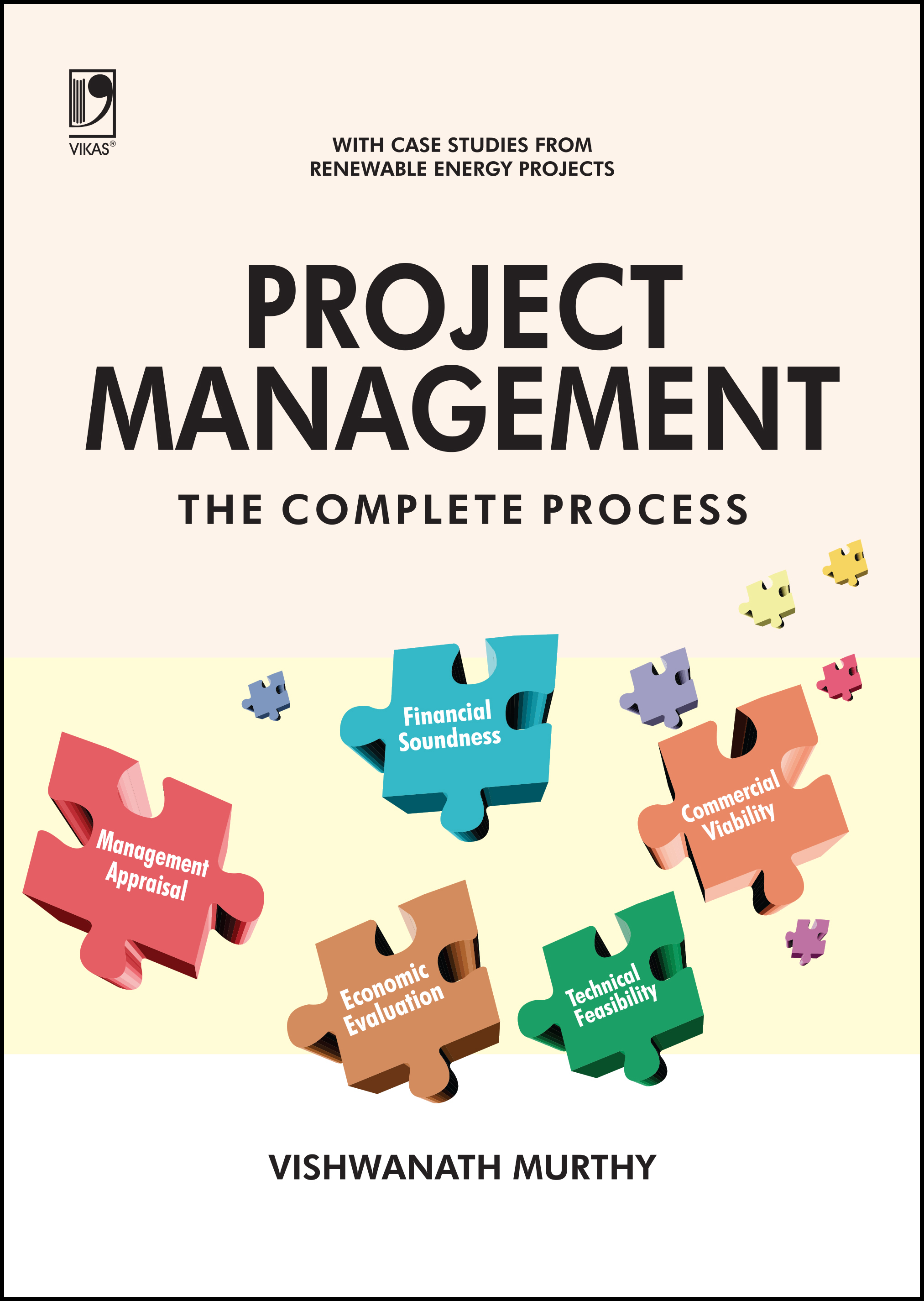 Project Management – The Complete Process (with Case Studies from Renewable Energy Sector) by  Vishwanath Murthy
