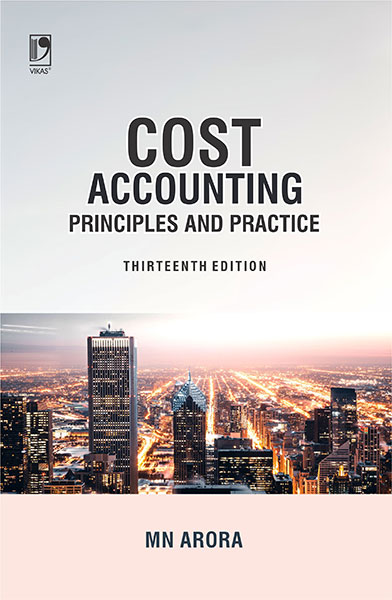 Cost Accounting: Principles and Practice, 13/e  by  M N Arora