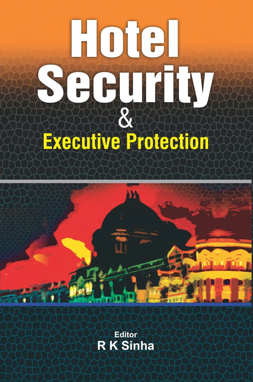 HOTEL SECURITY & EXECUTIVE PROTECTION, 1/e  by R K SINHA