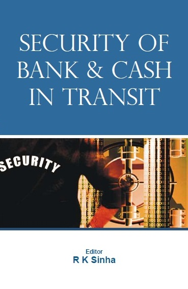 SECURITY OF BANKS & CASH IN TRANSIT, 1/e  by R K SINHA